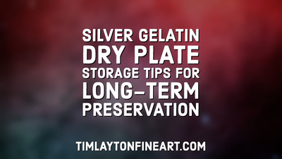 Silver Gelatin Dry Plate Storage Tips For Long-Term Preservation by Tim Layton
