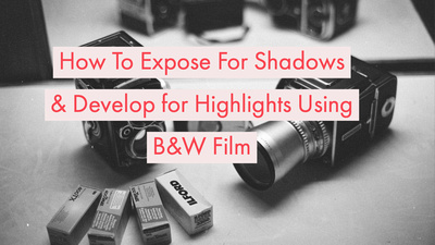 How To Expose For Shadows & Develop For Highlights Using B&W Film