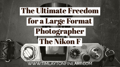 The Ultimate Freedom For a Large Format Photographer - The Nikon F by Tim Layton