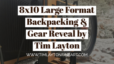 8x10 Large Format Backpacking & Gear Reveal by Tim Layton