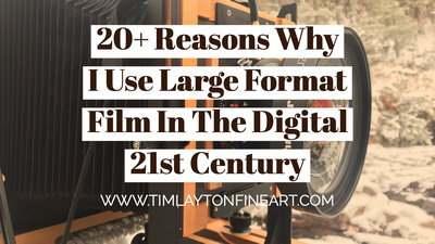 20+ Reasons Why I Use Large Format Film in The 21st Century by Tim Layton