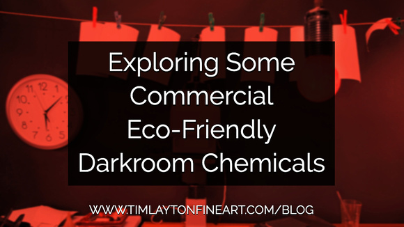 Exploring Some Commercial Eco-Friendly Darkroom Chemicals by Tim Layton