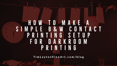 How To Make a Simple B&W Contact Printing Setup For Darkroom Printing by Tim Layton