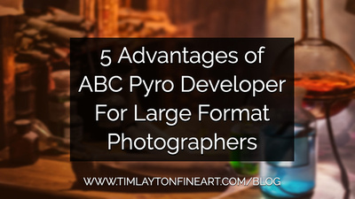 5 Advantages of ABC Pyro Developer For Large Format Photographers by Tim Layton