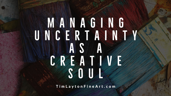 Managing Uncertainty as a Creative Soul by Tim Layton