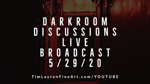 Darkroom Discussions Live Broadcast by Tim Layton 5/29/20