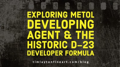 Exploring Metol Developing Agent and The Historic D-23 Developer Formula by Tim Layton