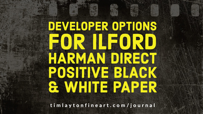 Developer Options for Ilford Harman Direct Positive Black and White Paper by Tim Layton