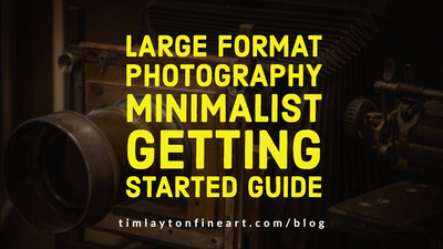The Large Format Photography Minimalist Getting Started Guide by Tim Layton