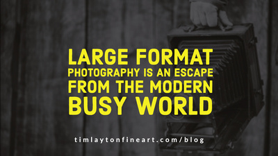 Large Format Photography is an Escape From the Modern Busy World by Tim Layton