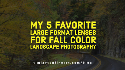My 5 Favorite Large Format Lenses For Fall Color Landscape Photography by Tim Layton