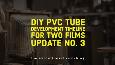DIY PVC Tube Development Timeline for Two Films - Update No. 3 by Tim Layton