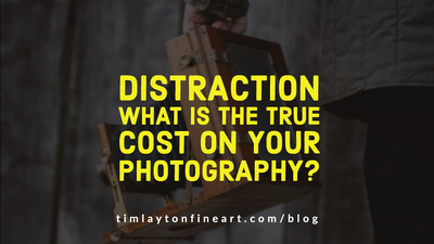 Distraction - What is the True Cost To Your Photography by Tim Layton