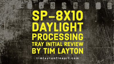 SP-8x10 Daylight Processing Tray Initial Review by Tim Layton