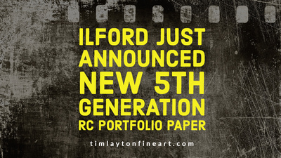 Ilford Just Announced New 5th Generation RC Portfolio Paper by Tim Layton